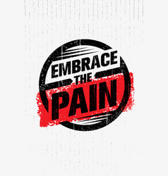 Embrace the pain sign sport and fitness creative vector