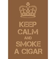 Keep Calm and smoke a cigar poster vector image