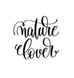 Nature lover - hand lettering inscription to vector