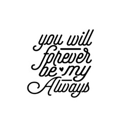 You will forever be my always hand drawn vector