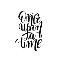once upon a time black and white hand lettering vector image