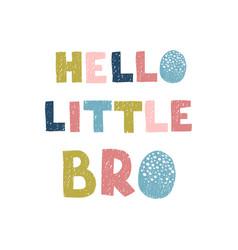 hello little bro - fun hand drawn nursery poster vector image
