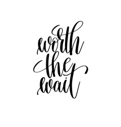 worth the wait black and white hand lettering vector image