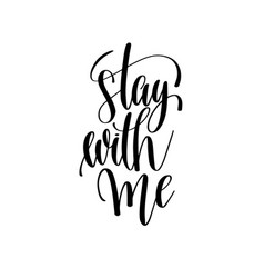 Stay with me black and white hand lettering vector