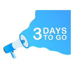 Male hand holding megaphone with 3 days to go vector