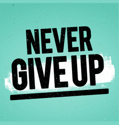 never give up inspiring motivation quote vector image