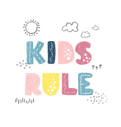 Kids rule - fun hand drawn nursery poster with vector