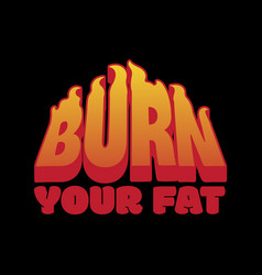 Burn your fat placard with inscription with vector