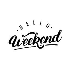 Hello Weekendn hand written lettering vector image