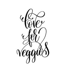 love for veggies - hand lettering inscription to vector image