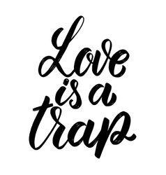 Love is a trap hand drawn lettering phrase design vector