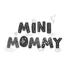 Mini mommy - fun hand drawn nursery poster with vector