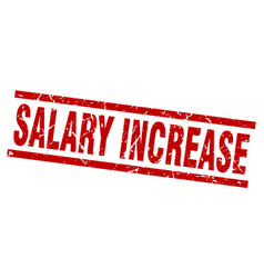 square grunge red salary increase stamp vector image