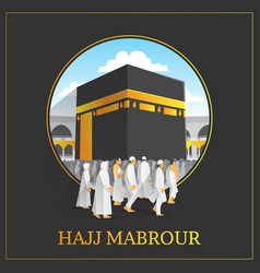 Hajj mabrour background with holy kaaba and people vector