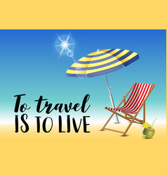 To travel is to live typography inscription with vector