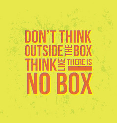 do not think outside the box think like there is vector image