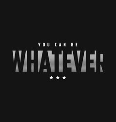 whatever slogan graphic design for t shirt tee vector image