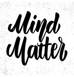 mind matters lettering phrase on light background vector image