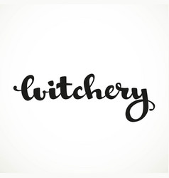 witchery calligraphic inscription on a white vector image vector image