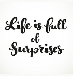 life is full of surprises calligraphic inscription vector image vector image
