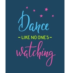 Dance like no one is watching quote typography vector