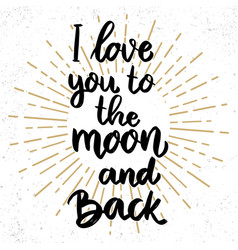 I love you to moon and back lettering phrase vector