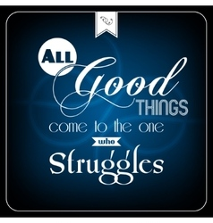 All good things com to the one who struggles vector image vector image