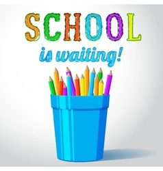 glass with pencils and school is waiting greeting vector image vector image
