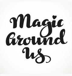 magic around us calligraphic inscription on a vector image