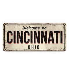 welcome to cincinnati vintage rusty metal sign vector image