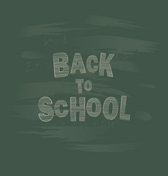 back to school chalk lettering on a blackboard vector image