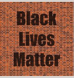Black lives matter banner for protest on red brick vector