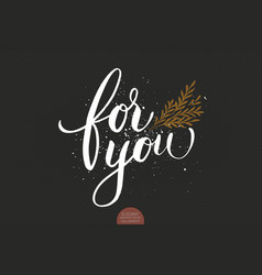 Hand drawn lettering for you with floral ornaments vector