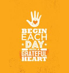 Begin each day with a grateful heart inspiring vector