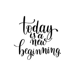 Today is a new beginning black and white hand vector