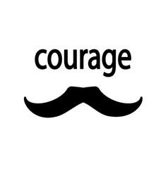 Courage moustache a strong man mustache vector