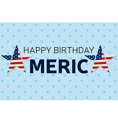 Happy Birthday America greeting card flyer Happy vector image