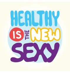 healthy is new sexy vector image