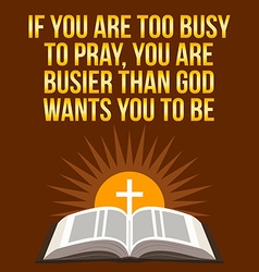 Christian motivational quote If you are too busy vector image