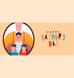 happy fathers day banner grandfather dad and kids vector image