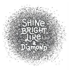 shine bright like a diamond hand lettering quote vector image