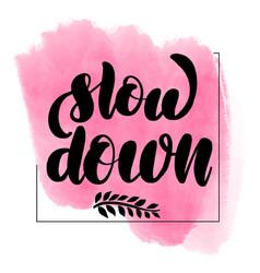Brush lettering slow down vector