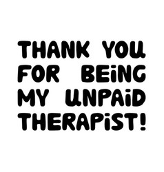 thank you for being my unpaid therapist cute hand vector image