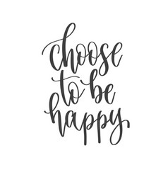 Choose to be happy - hand lettering inscription vector
