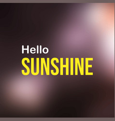hello sunshine life quote with modern background vector image