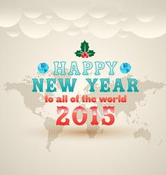 Happy new year to all of the world 2015 greeting c vector image