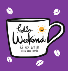 hello weekend relax and have a cup coffee vector image