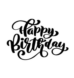 happy birthday hand drawn text phrase calligraphy vector image