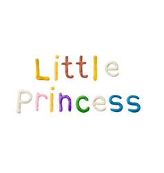 handmade modeling clay words little princess vector image