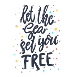 let sea set you free lettering phrase vector image